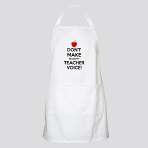 Don't Make Me Use My Teacher Voice Apron