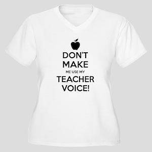 Don't Make Me Use My Teacher Voice Plus Size T-Shi