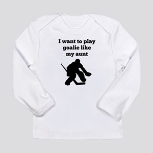 I Want To Play Goalie Like My Aunt Long Sleeve T-S
