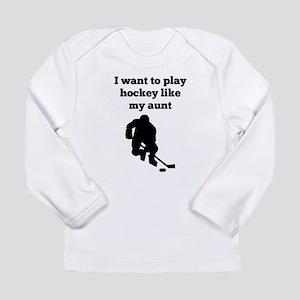 I Want To Play Hockey Like My Aunt Long Sleeve T-S