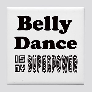 Belly Dance Is My SuperPower Tile Coaster