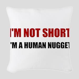 Not Short Human Nugget Woven Throw Pillow