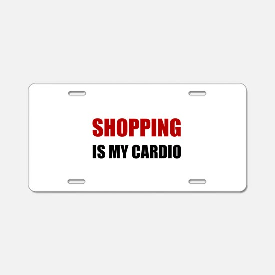 Shopping Is My Cardio Aluminum License Plate