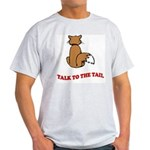 Talk To The Tail Light T-Shirt