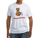 Talk To The Tail Fitted T-Shirt