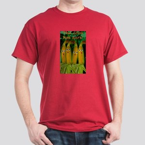 The corn has ears! Dark T-Shirt