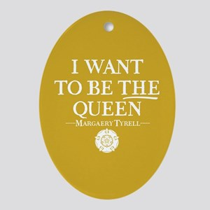 GOT I Want To Be THE Queen Oval Ornament