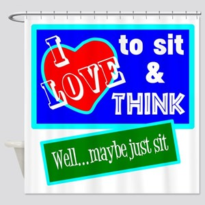 Sit And Think Shower Curtain