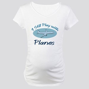 I Still Play with Planes Maternity T-Shirt
