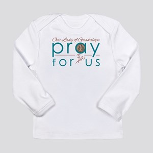 Our Lady of Guadalupe...Pray f Long Sleeve T-Shirt