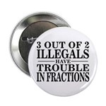 3 Out of 2 Illegals Button