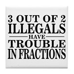 3 Out of 2 Illegals Tile Coaster