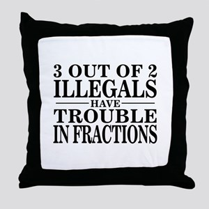 3 Out of 2 Illegals Throw Pillow