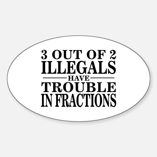 3 Out of 2 Illegals Oval Decal