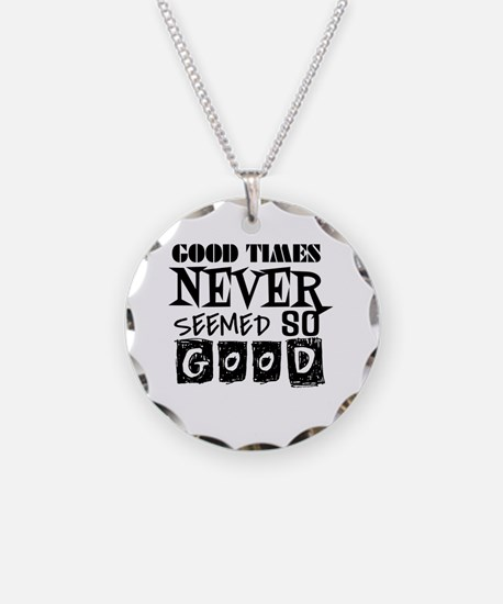 Good Times Never Seemed So G Necklace