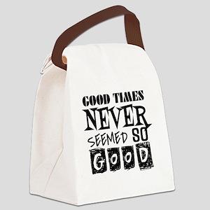 Good Times Never Seemed So Good! Canvas Lunch Bag