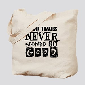 Good Times Never Seemed So Good! Tote Bag