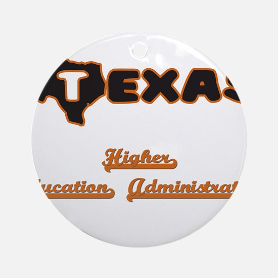 Texas Higher Education Administra Ornament (Round)