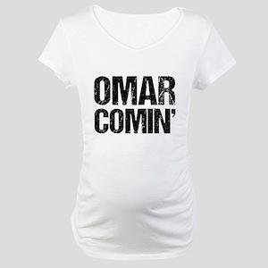 Omar Comin' Maternity T-Shirt