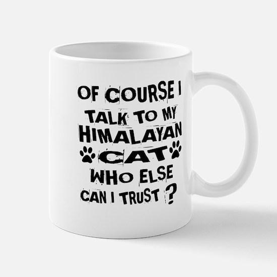 Of Course I Talk To My Himalayan Mug