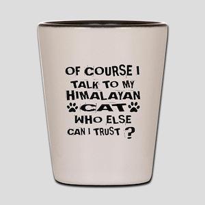 Of Course I Talk To My Himalayan Cat De Shot Glass
