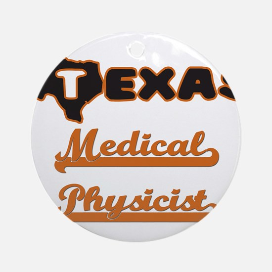 Texas Medical Physicist Ornament (Round)