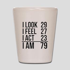 I Am 79 Shot Glass