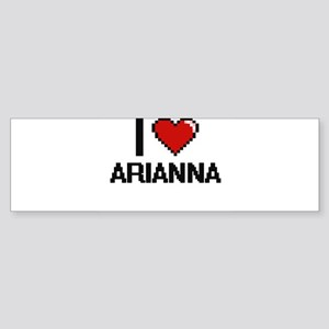 I Love Arianna Digital Retro Design Bumper Sticker