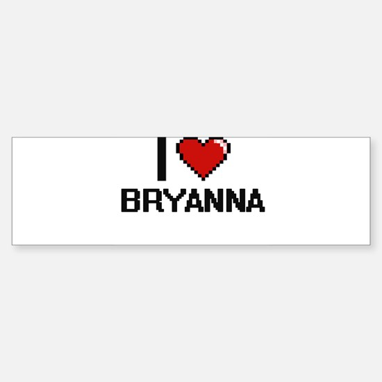 I Love Bryanna Digital Retro Design Bumper Bumper Bumper Sticker
