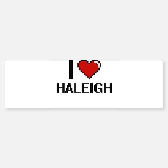 I Love Haleigh Digital Retro Design Bumper Car Car Sticker