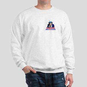 Illegals Have No Rights Sweatshirt
