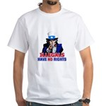 Illegals Have No Rights White T-Shirt