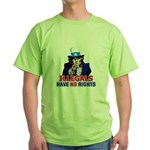 Illegals Have No Rights Green T-Shirt