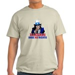 Illegals Have No Rights Light T-Shirt