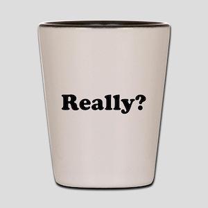 Really? Shot Glass