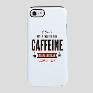 No Caffeine Problem iPhone 7 Tough Case