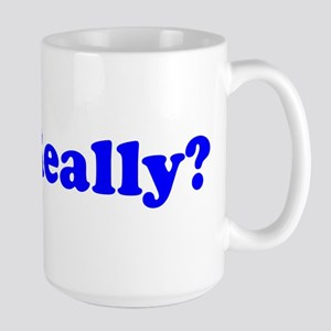 Really? Mugs