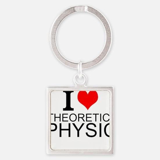 I Love Theoretical Physics Keychains