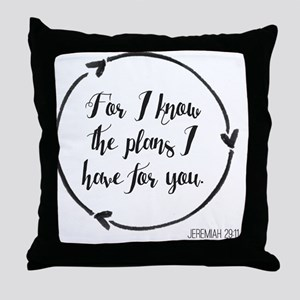For I know the plans I have for you. Throw Pillow