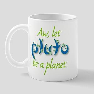 Aw, let Pluto be a Planet Mug