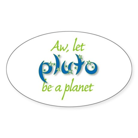 Let Pluto be a planet Oval Sticker