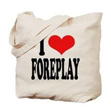 I Love Foreplay Tote Bag