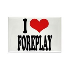 I Love Foreplay Rectangle Magnet