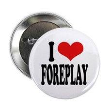 I Love Foreplay Button