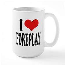 I Love Foreplay Large Mug