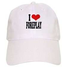 I Love Foreplay Cap