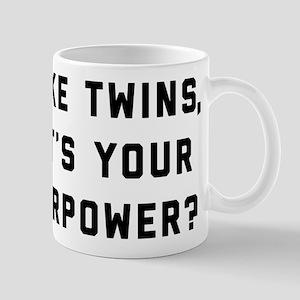 I Make Twins What's Your Superpo 11 oz Ceramic Mug