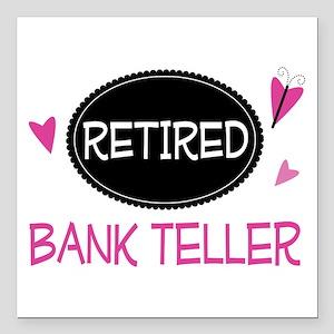 """Retired Bank Teller Square Car Magnet 3"""" x 3"""""""