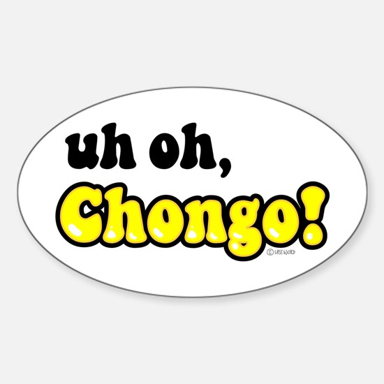 uh oh, Chongo! Oval Decal