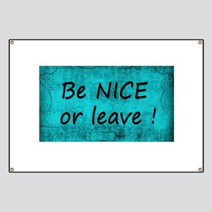BE NICE OR LEAVE TURQUOISE Banner